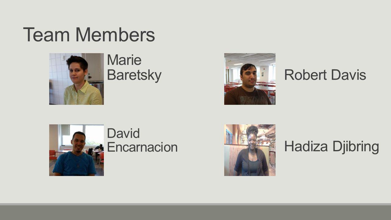 Team Members Marie BaretskyRobert Davis David Encarnacion Hadiza Djibring
