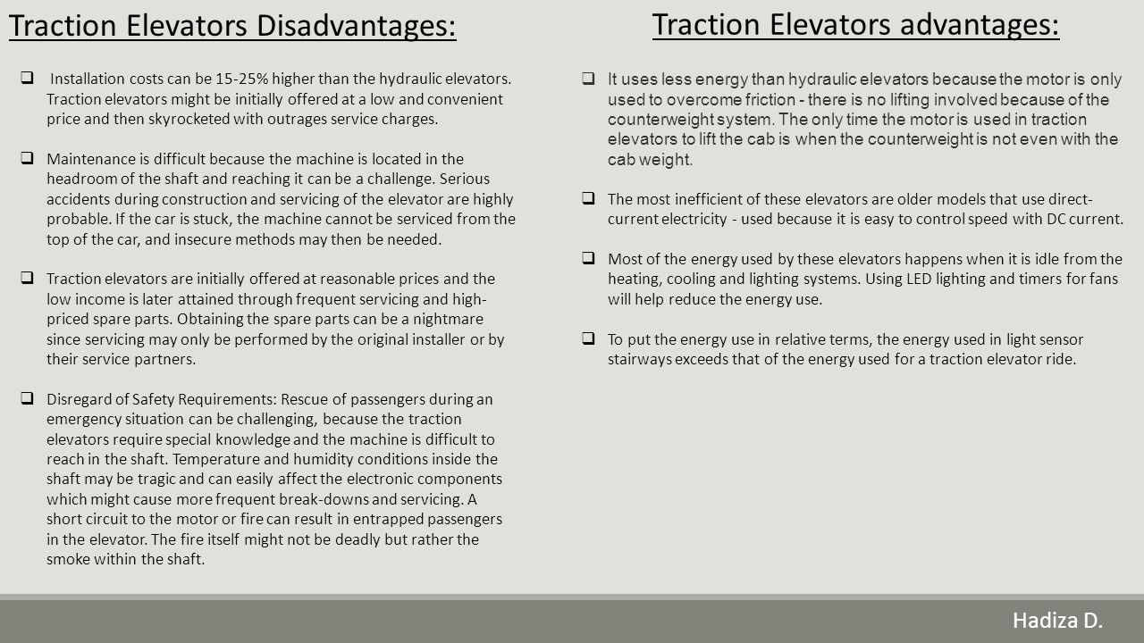 Hadiza D. Traction Elevators Disadvantages:  Installation costs can be 15-25% higher than the hydraulic elevators. Traction elevators might be initia