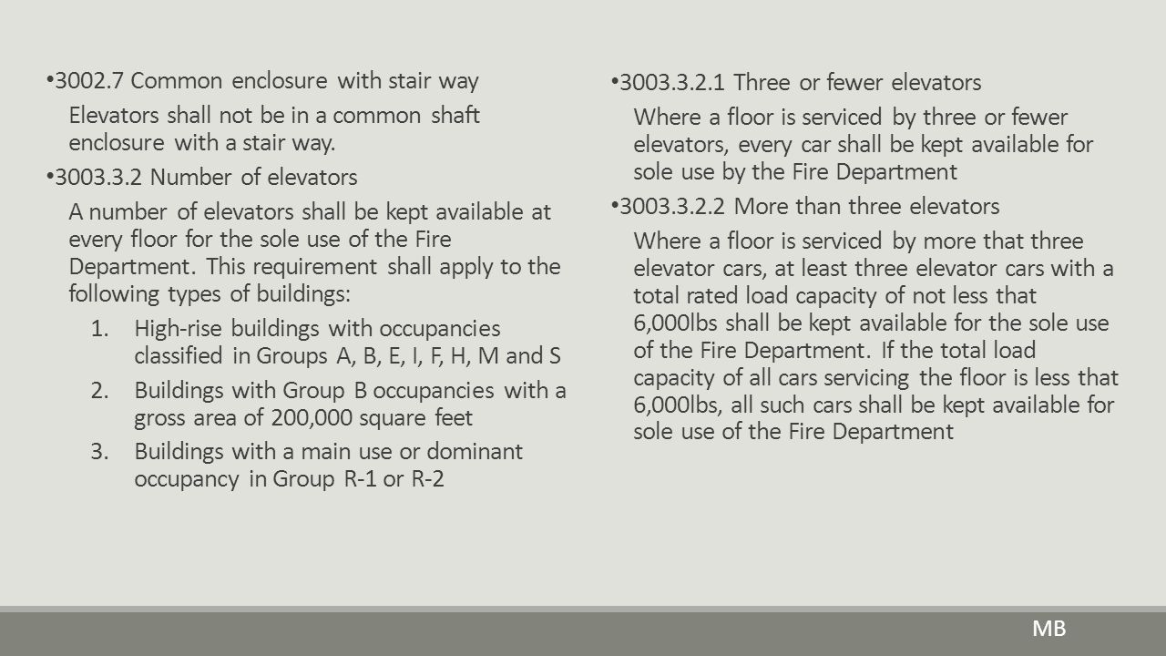 3002.7 Common enclosure with stair way Elevators shall not be in a common shaft enclosure with a stair way. 3003.3.2 Number of elevators A number of e