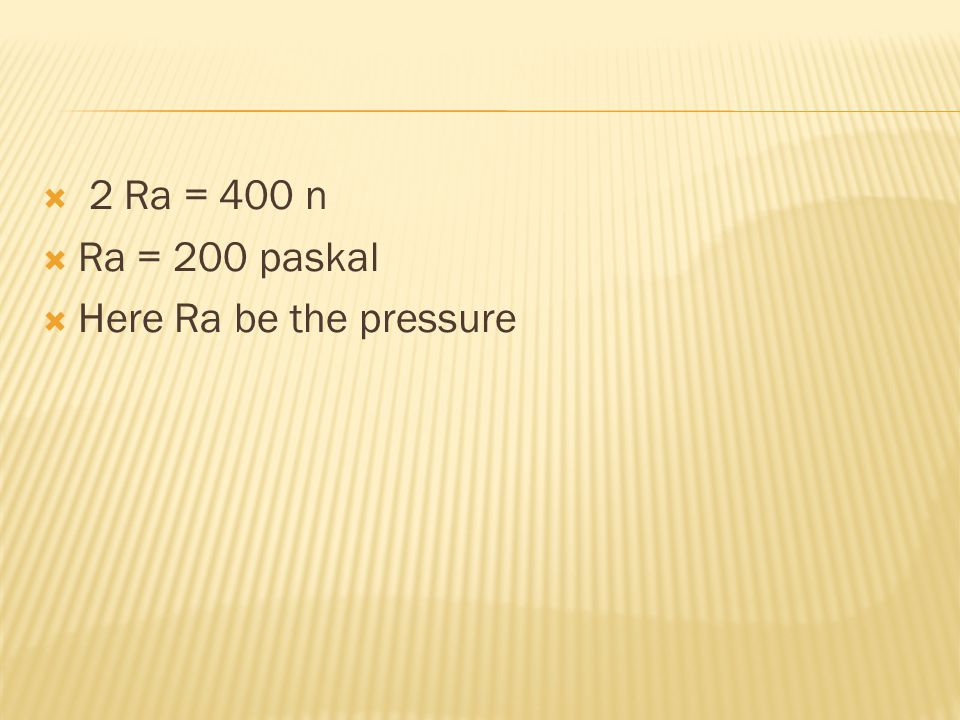  2 Ra = 400 n  Ra = 200 paskal  Here Ra be the pressure