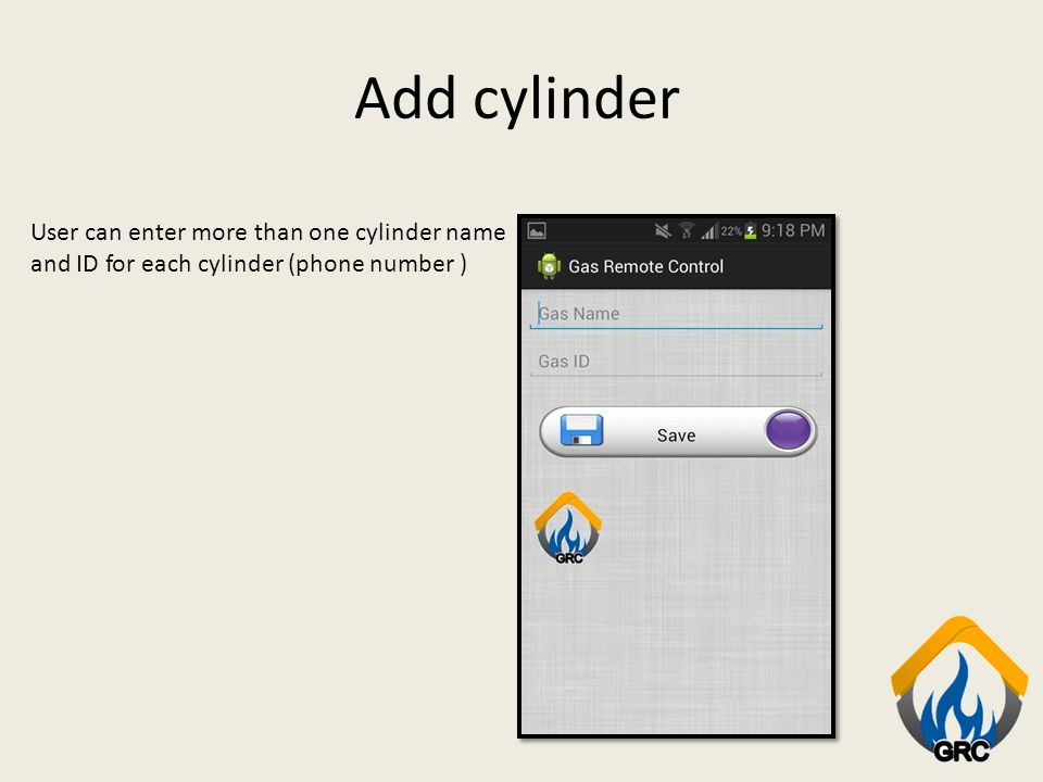 Add cylinder User can enter more than one cylinder name and ID for each cylinder (phone number )