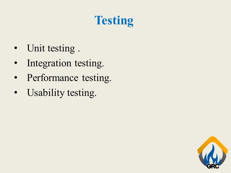 Testing Unit testing. Integration testing. Performance testing. Usability testing.