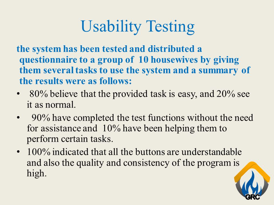 Usability Testing the system has been tested and distributed a questionnaire to a group of 10 housewives by giving them several tasks to use the syste