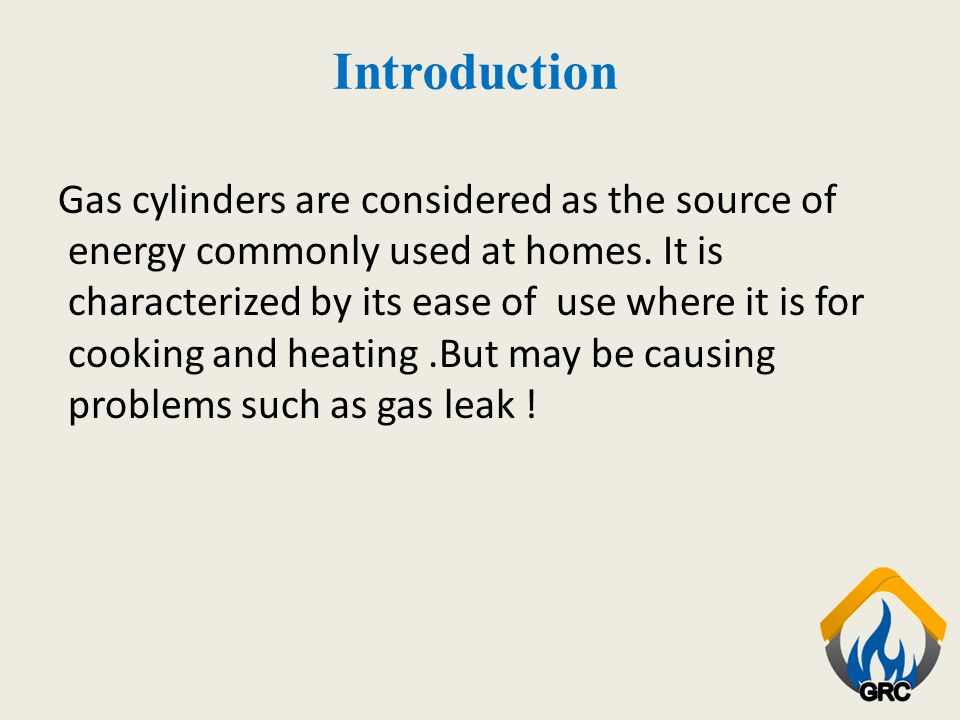 Introduction Gas cylinders are considered as the source of energy commonly used at homes.