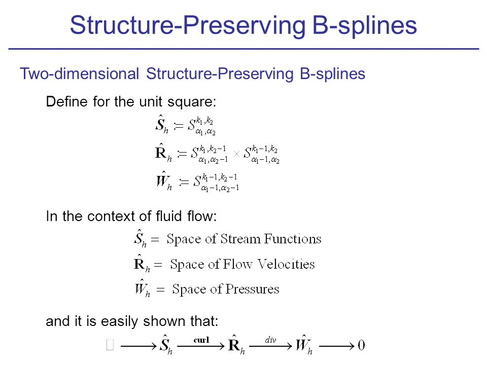 Define for the unit square: In the context of fluid flow: and it is easily shown that: Two-dimensional Structure-Preserving B-splines Structure-Preser