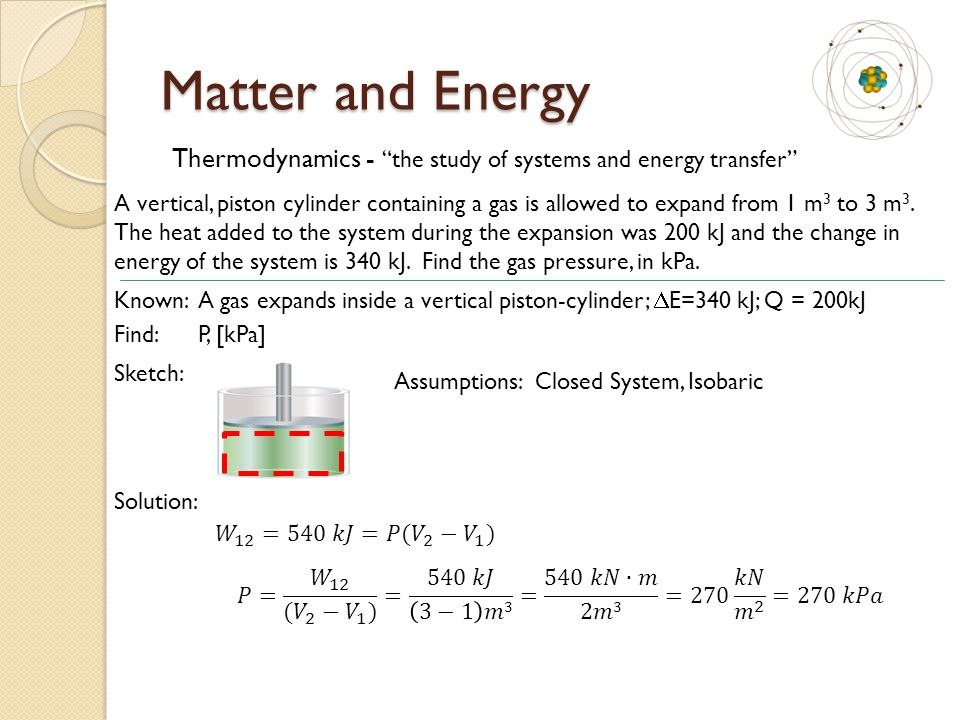 """Matter and Energy Thermodynamics - """"the study of systems and energy transfer"""" A vertical, piston cylinder containing a gas is allowed to expand from 1"""