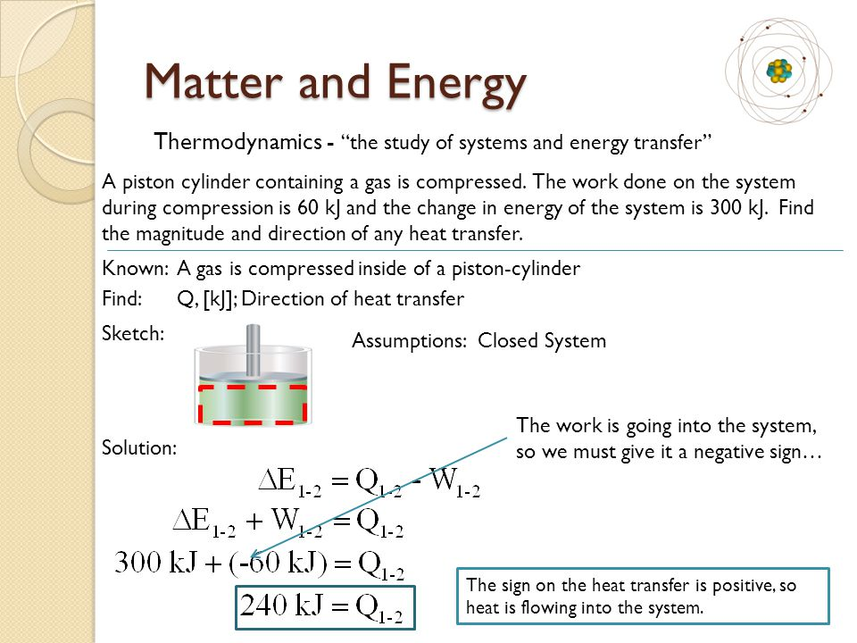 """Matter and Energy Thermodynamics - """"the study of systems and energy transfer"""" A piston cylinder containing a gas is compressed. The work done on the s"""