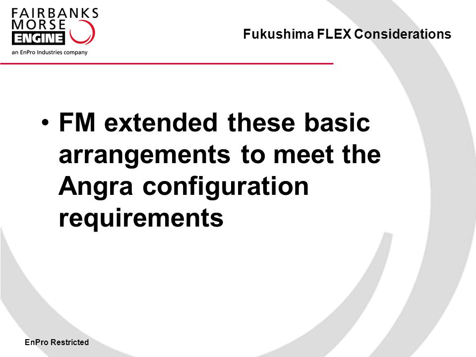 EnPro Restricted Fukushima FLEX Considerations FM extended these basic arrangements to meet the Angra configuration requirements
