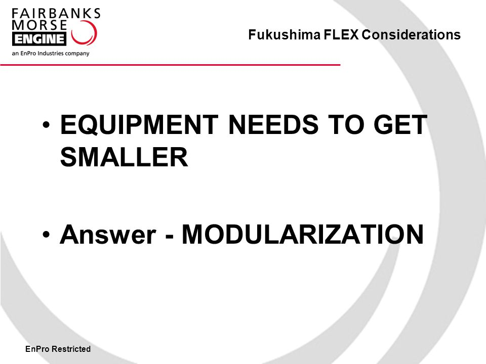 EnPro Restricted Fukushima FLEX Considerations EQUIPMENT NEEDS TO GET SMALLER Answer - MODULARIZATION