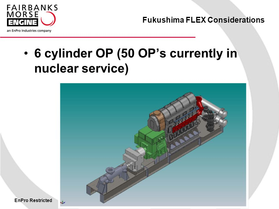 EnPro Restricted Fukushima FLEX Considerations 6 cylinder OP (50 OP's currently in nuclear service)