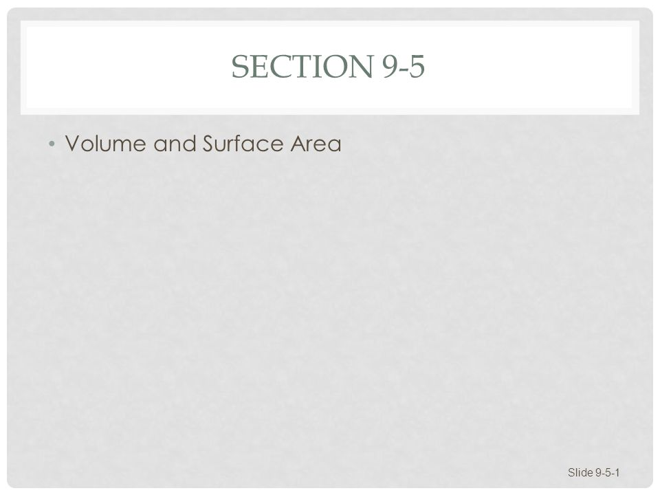 VOLUME AND SURFACE AREA Space Figures Volume and Surface Area of Space Figures Slide 9-5-2