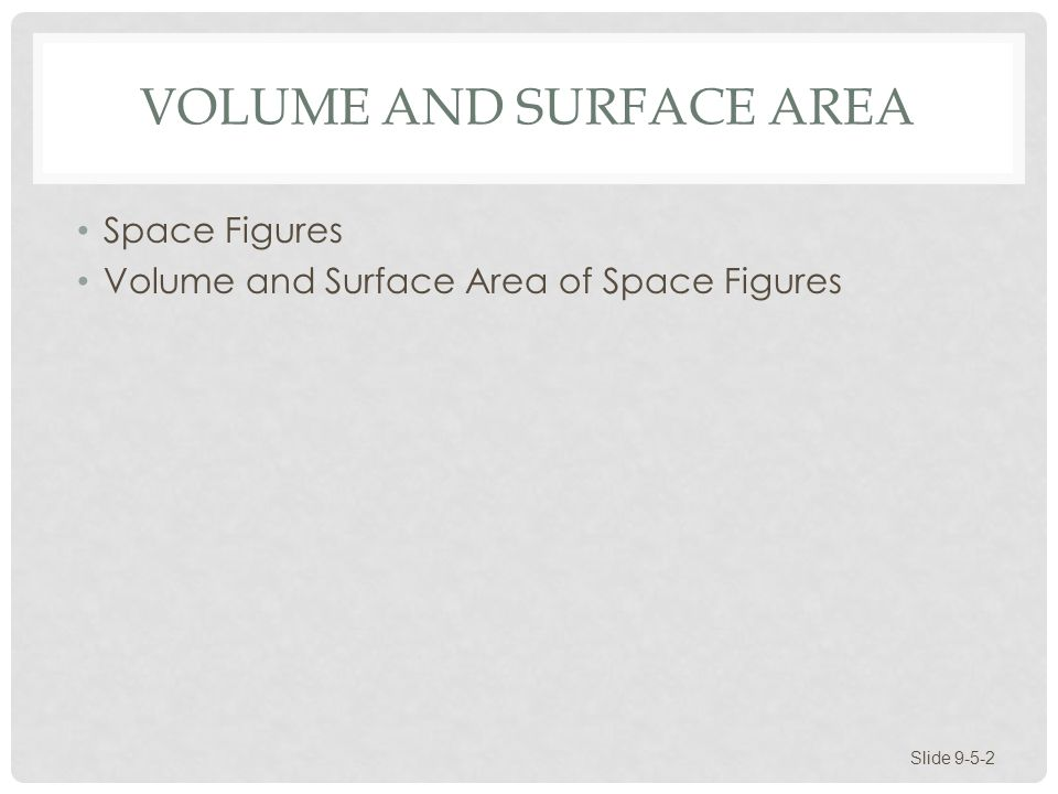 SPACE FIGURES Slide 9-5-3 Space figures take three dimensions of space to represent the figure.