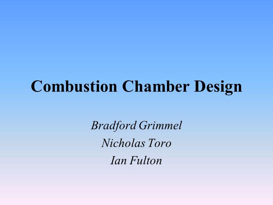 Combustion Chamber Design Bradford Grimmel Nicholas Toro Ian Fulton