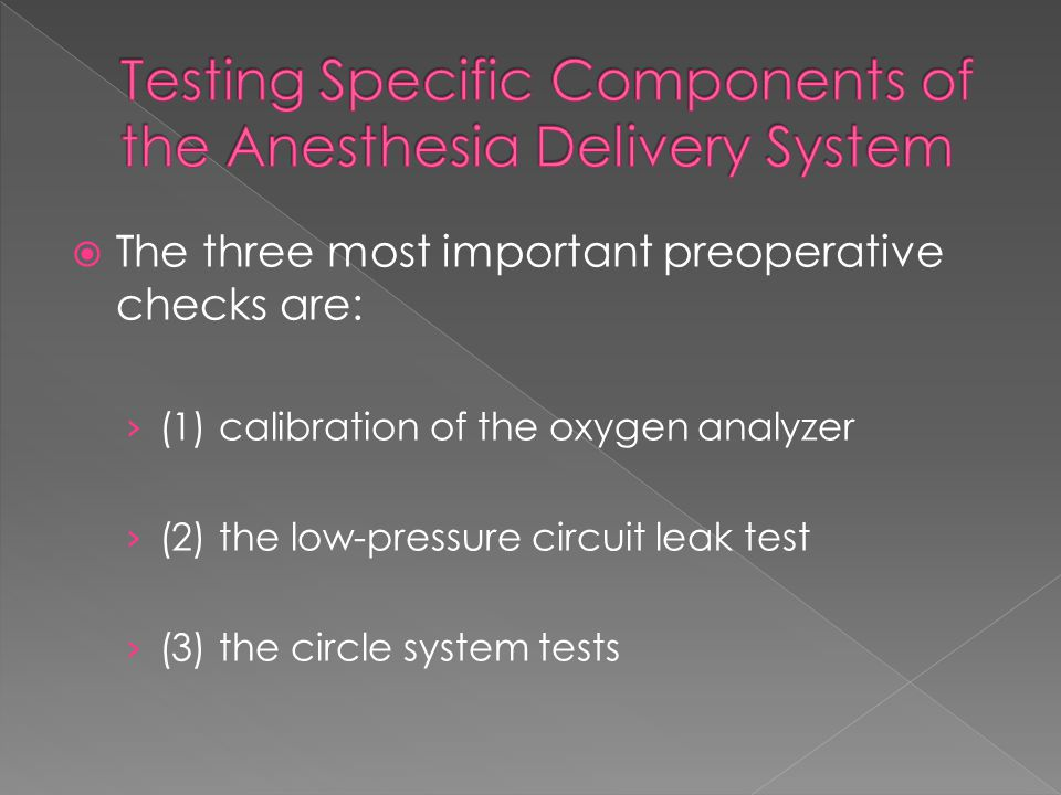  The three most important preoperative checks are: › (1) calibration of the oxygen analyzer › (2) the low-pressure circuit leak test › (3) the circle