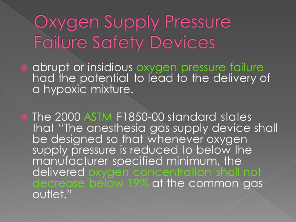  abrupt or insidious oxygen pressure failure had the potential to lead to the delivery of a hypoxic mixture.  The 2000 ASTM F1850-00 standard states