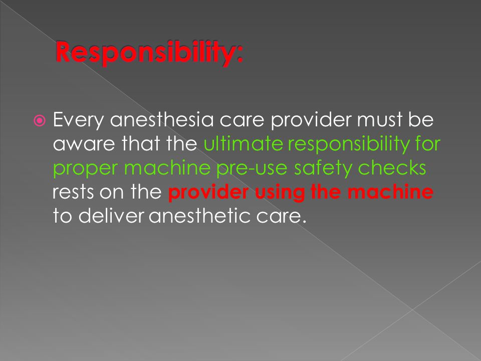  Every anesthesia care provider must be aware that the ultimate responsibility for proper machine pre-use safety checks rests on the provider using t