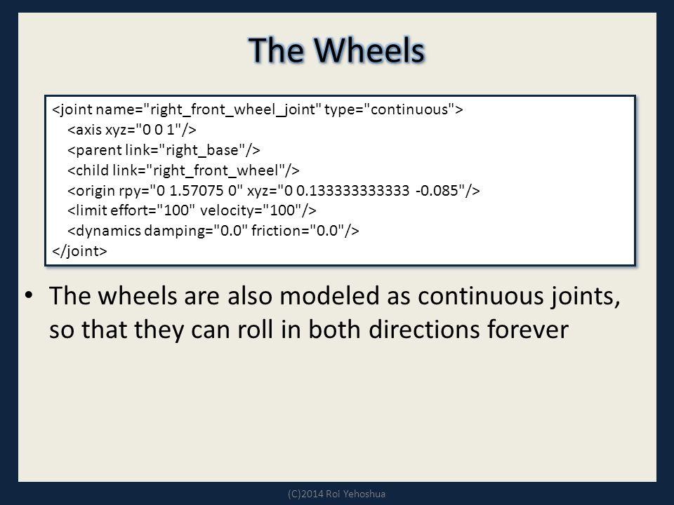 The wheels are also modeled as continuous joints, so that they can roll in both directions forever (C)2014 Roi Yehoshua