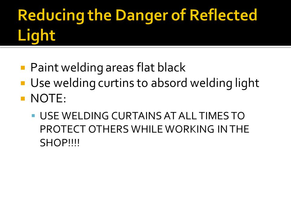  Paint welding areas flat black  Use welding curtins to absord welding light  NOTE:  USE WELDING CURTAINS AT ALL TIMES TO PROTECT OTHERS WHILE WORKING IN THE SHOP!!!!