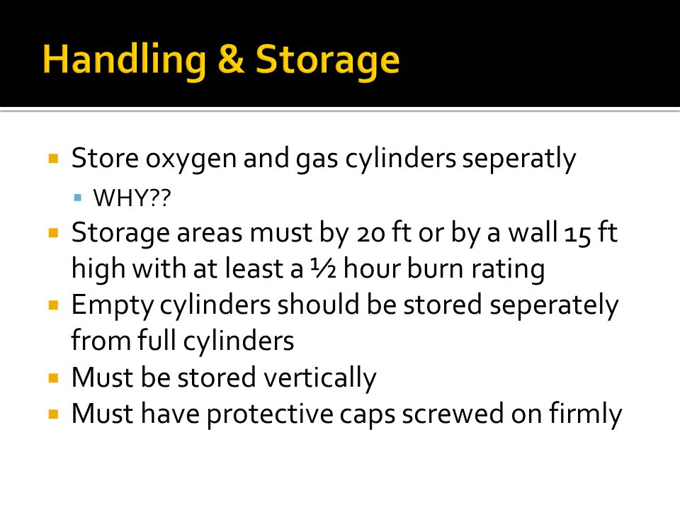  Store oxygen and gas cylinders seperatly  WHY .