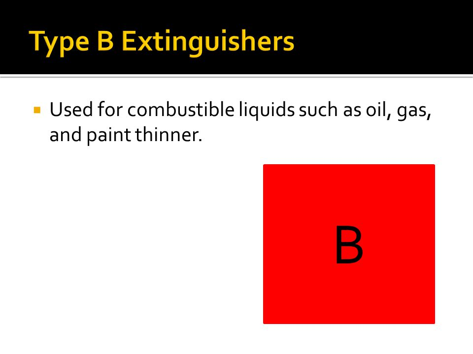  Used for combustible liquids such as oil, gas, and paint thinner. B