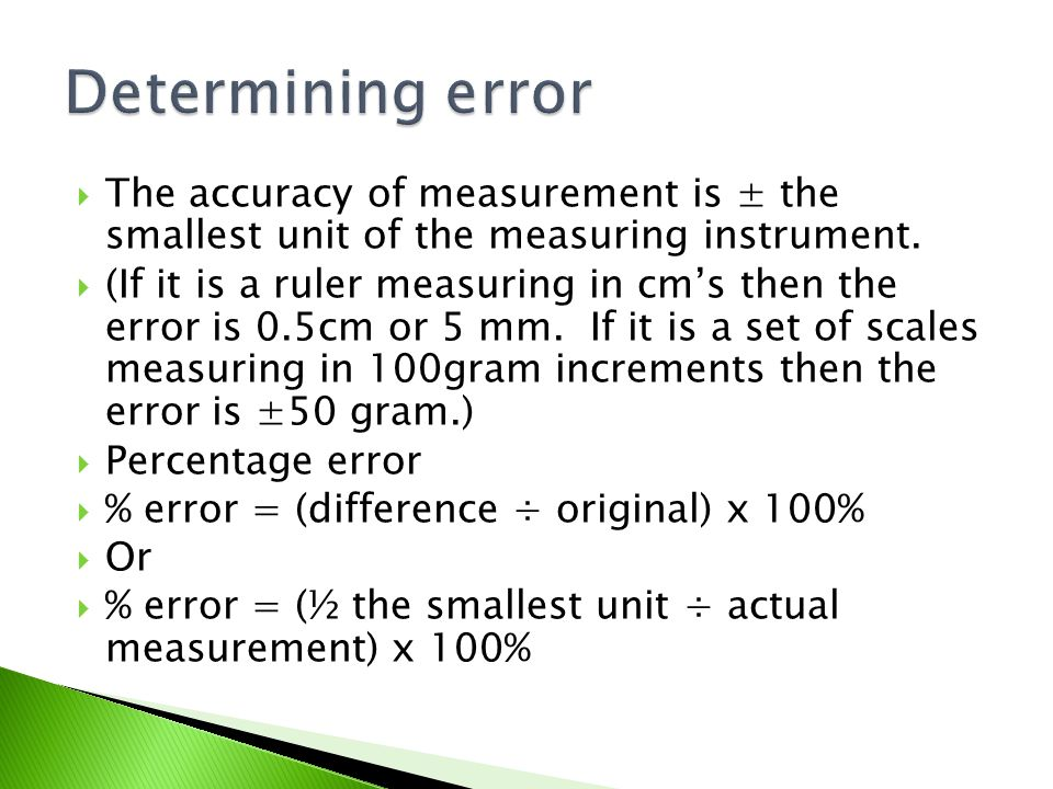  The accuracy of measurement is ± the smallest unit of the measuring instrument.