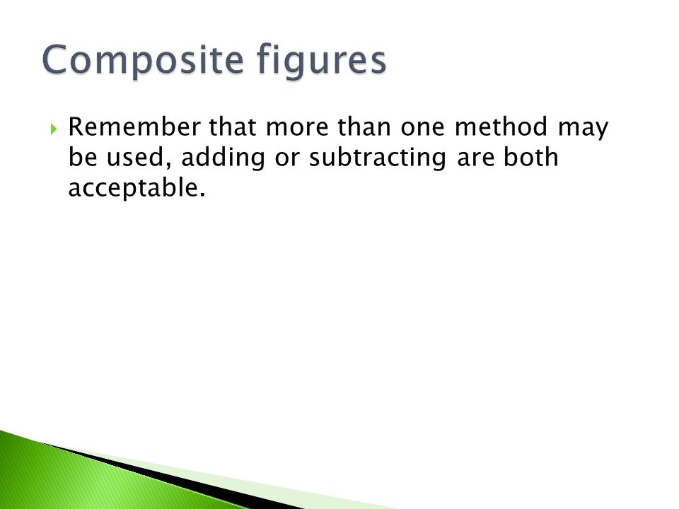  Remember that more than one method may be used, adding or subtracting are both acceptable.