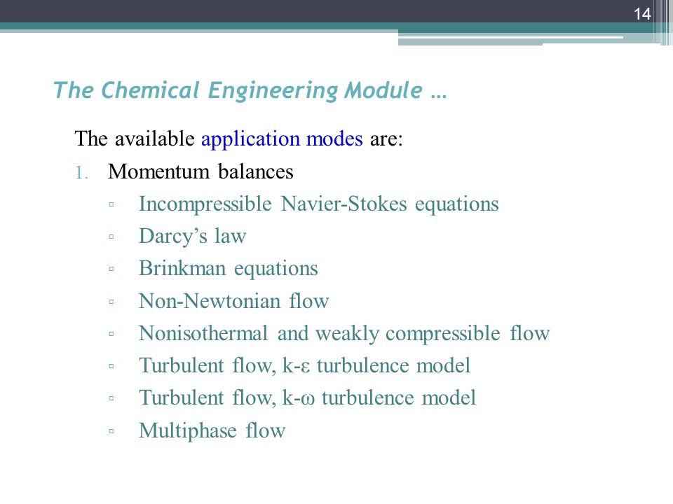 14 The Chemical Engineering Module … The available application modes are: 1.