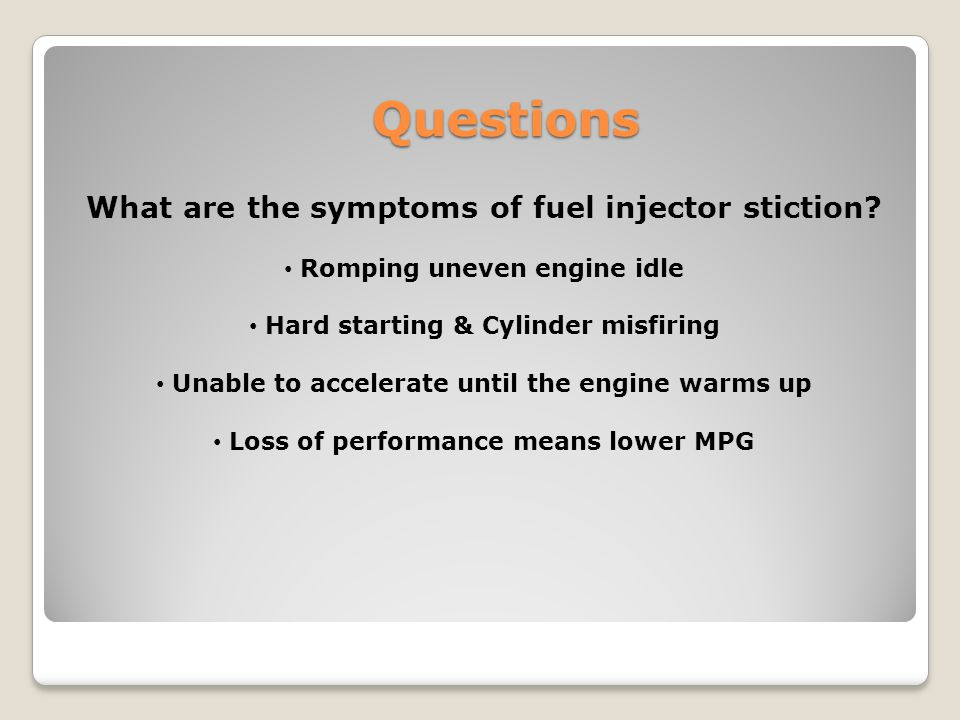 What are the symptoms of fuel injector stiction? Romping uneven engine idle Hard starting & Cylinder misfiring Unable to accelerate until the engine w