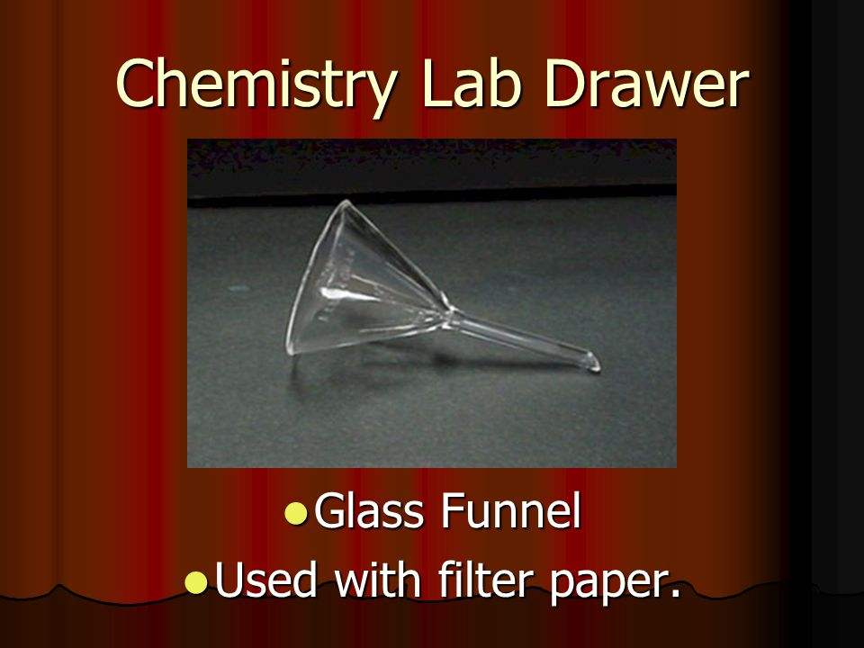Chemistry Lab Drawer Glass Funnel Glass Funnel Used with filter paper. Used with filter paper.