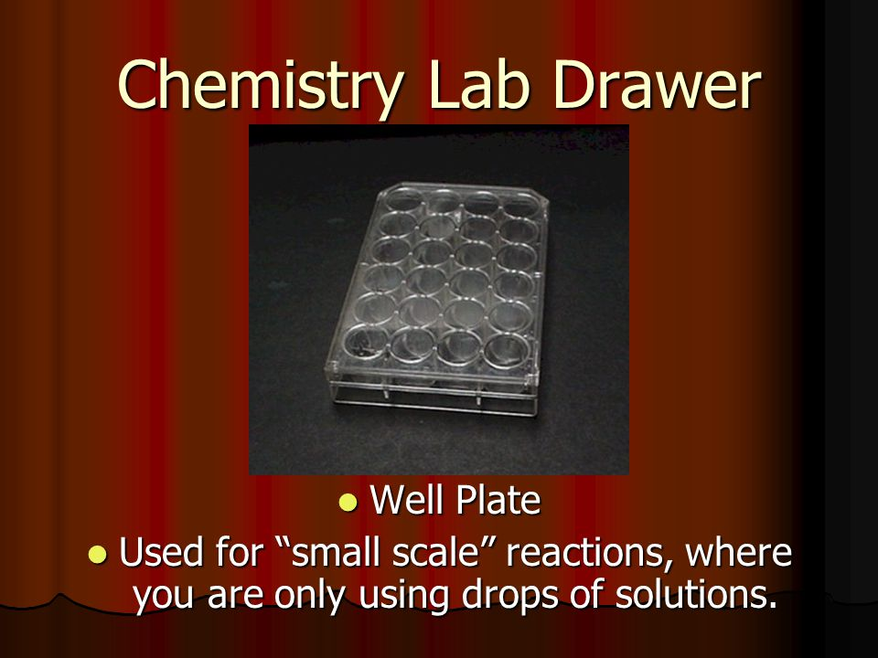 "Chemistry Lab Drawer Well Plate Well Plate Used for ""small scale"" reactions, where you are only using drops of solutions. Used for ""small scale"" react"