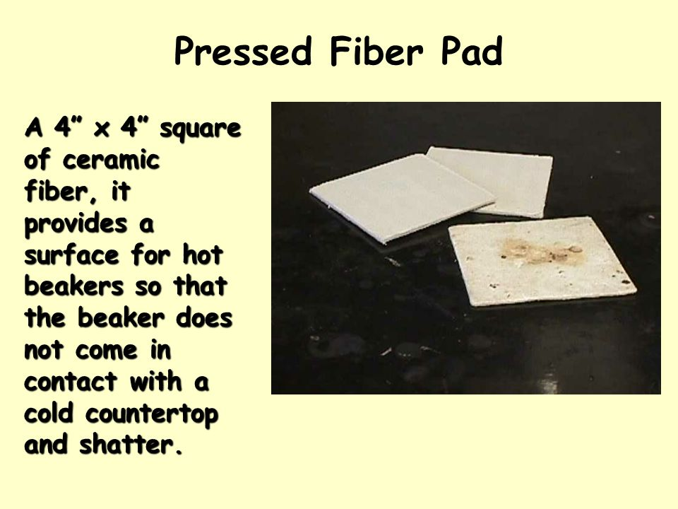 "Pressed Fiber Pad A 4"" x 4"" square of ceramic fiber, it provides a surface for hot beakers so that the beaker does not come in contact with a cold cou"
