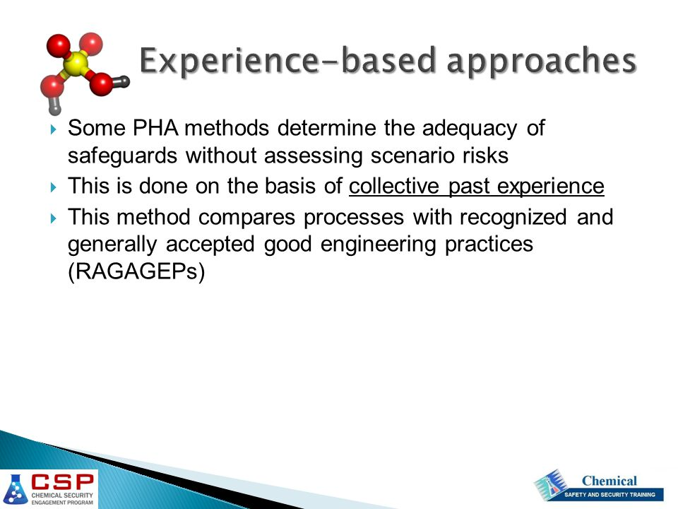 Experience-based approaches  Some PHA methods determine the adequacy of safeguards without assessing scenario risks  This is done on the basis of co