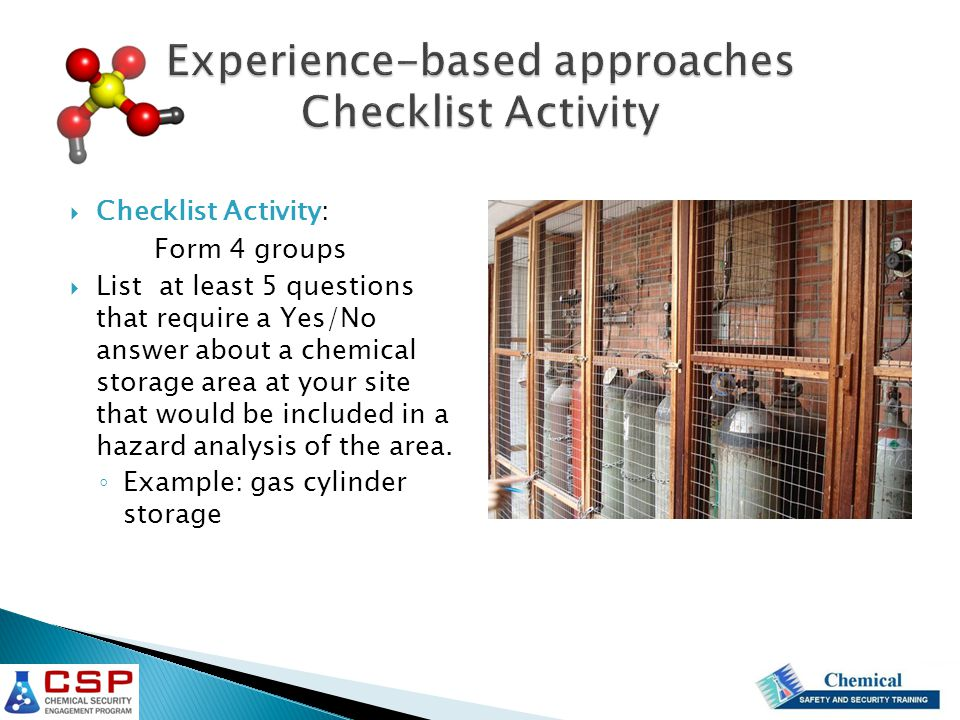  Checklist Activity: Form 4 groups  List at least 5 questions that require a Yes/No answer about a chemical storage area at your site that would be