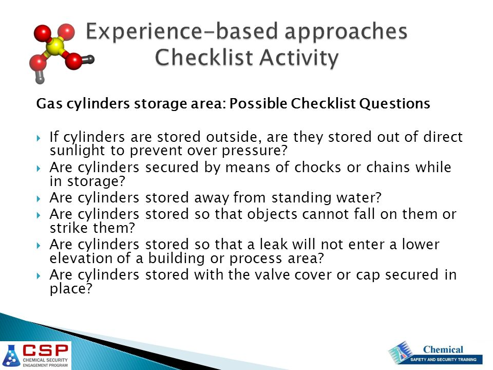 Gas cylinders storage area: Possible Checklist Questions  If cylinders are stored outside, are they stored out of direct sunlight to prevent over pre