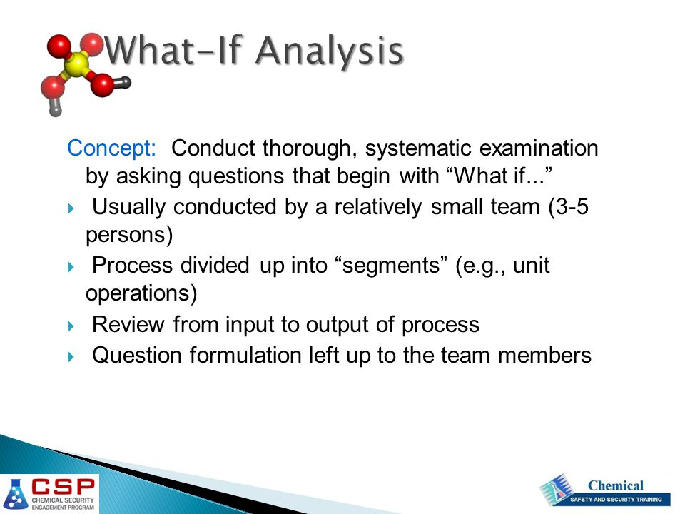 """Concept: Conduct thorough, systematic examination by asking questions that begin with """"What if...""""  Usually conducted by a relatively small team (3-5"""