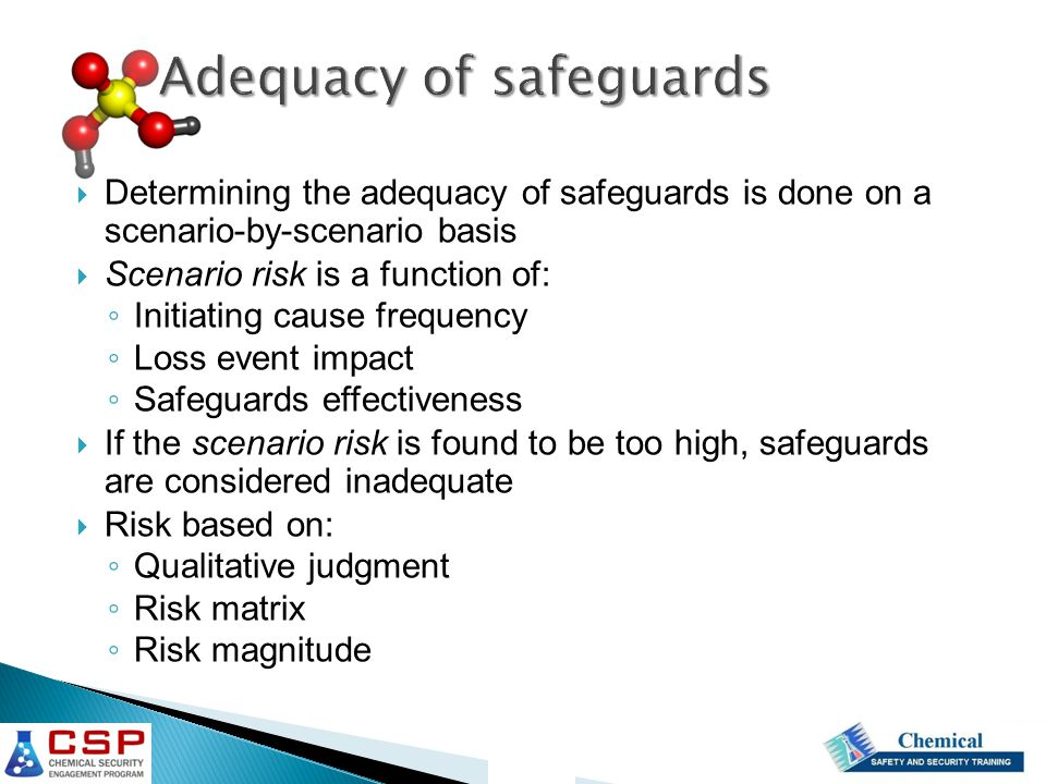 Adequacy of safeguards  Determining the adequacy of safeguards is done on a scenario-by-scenario basis  Scenario risk is a function of: ◦ Initiating