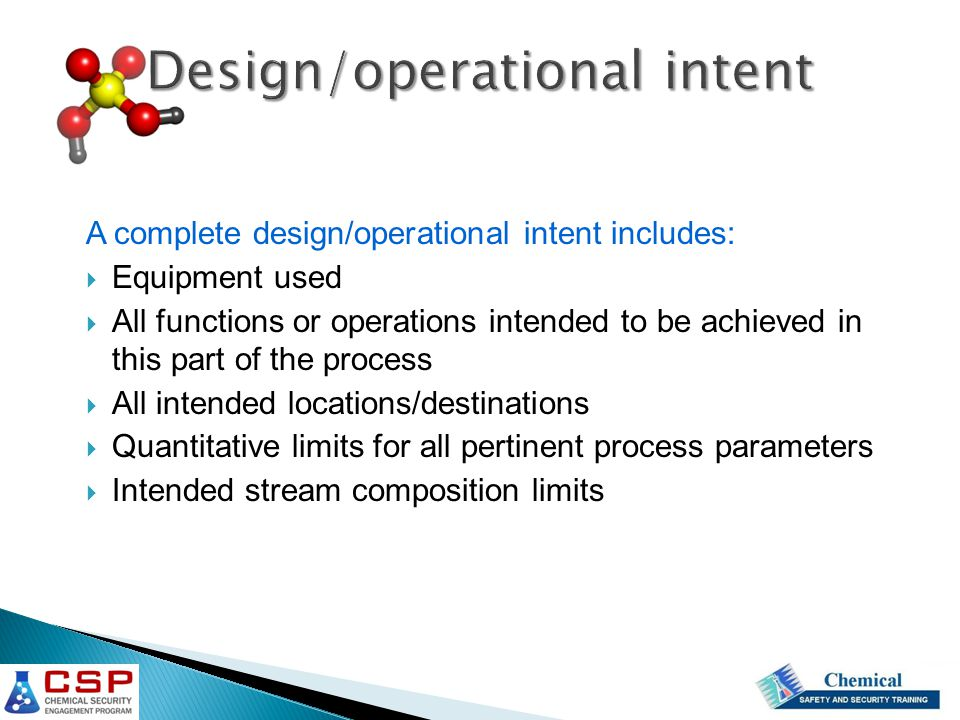 A complete design/operational intent includes:  Equipment used  All functions or operations intended to be achieved in this part of the process  Al