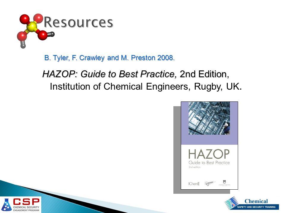 B. Tyler, F. Crawley and M. Preston 2008. HAZOP: Guide to Best Practice, 2nd Edition HAZOP: Guide to Best Practice, 2nd Edition, Institution of Chemic