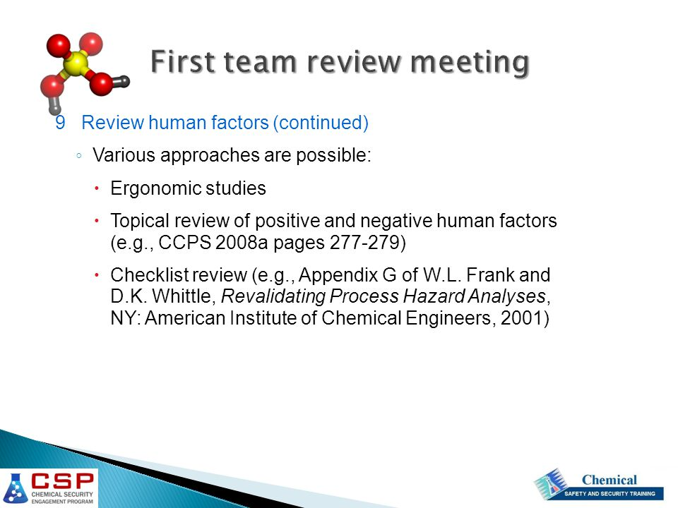 First team review meeting 9 Review human factors (continued) ◦ Various approaches are possible:  Ergonomic studies  Topical review of positive and n