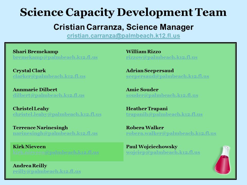 Science Capacity Development Team Cristian Carranza, Science Manager cristian.carranza@palmbeach.k12.fl.us Shari Bremekamp bremekamp@palmbeach.k12.fl.