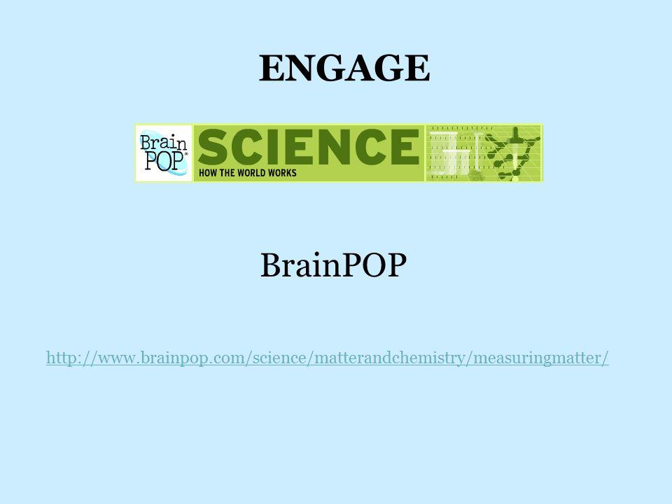 ENGAGE BrainPOP http://www.brainpop.com/science/matterandchemistry/measuringmatter/