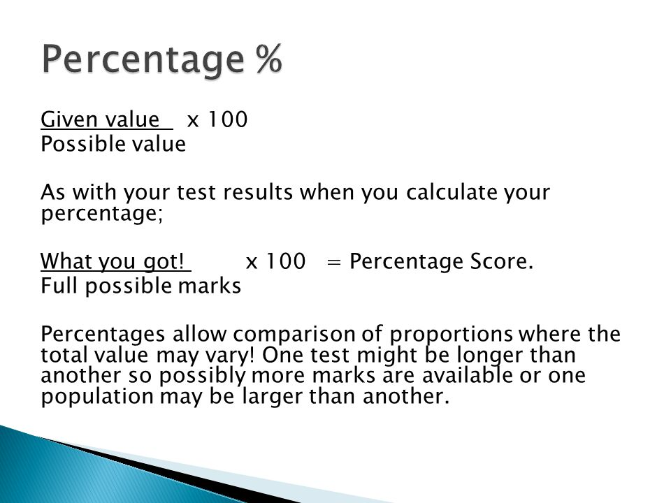 Given value x 100 Possible value As with your test results when you calculate your percentage; What you got.