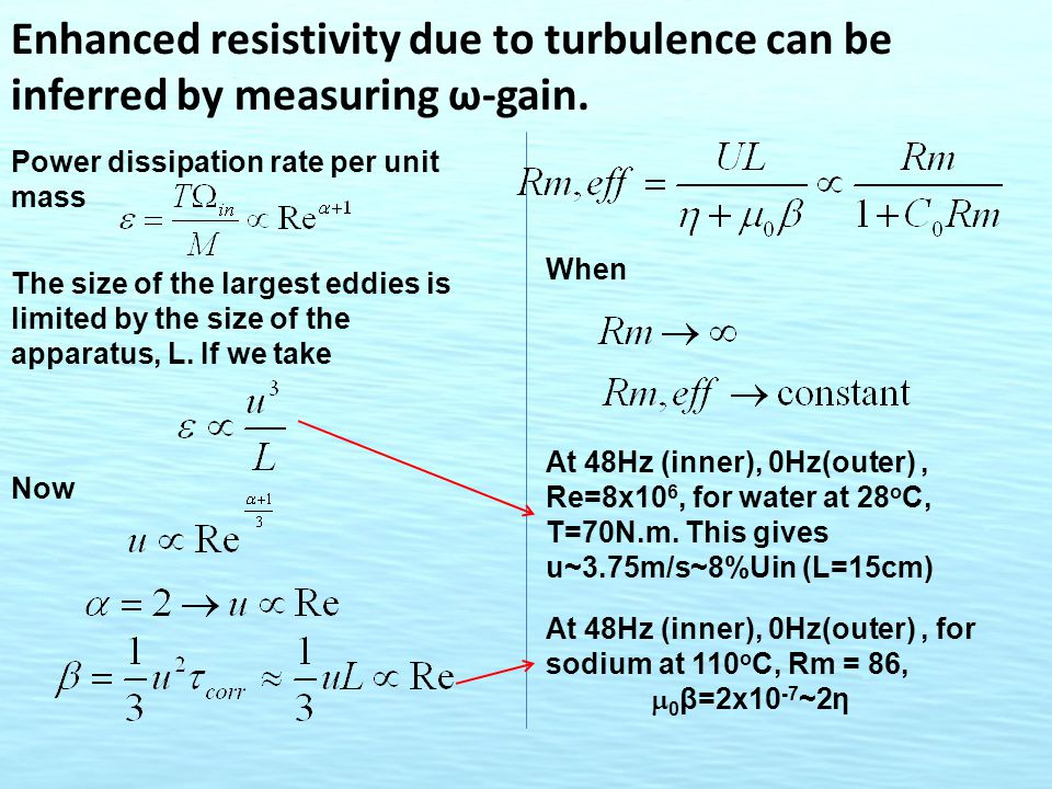 Enhanced resistivity due to turbulence can be inferred by measuring ω-gain. Power dissipation rate per unit mass The size of the largest eddies is lim