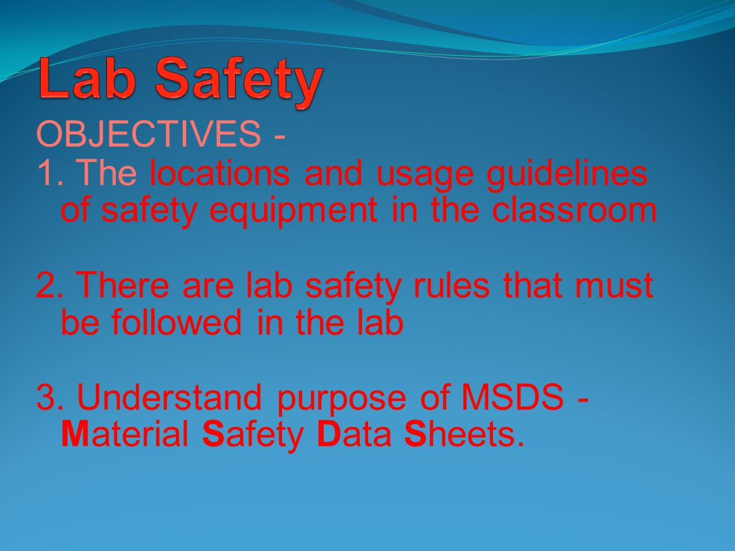 OBJECTIVES - 1.The locations and usage guidelines of safety equipment in the classroom 2.