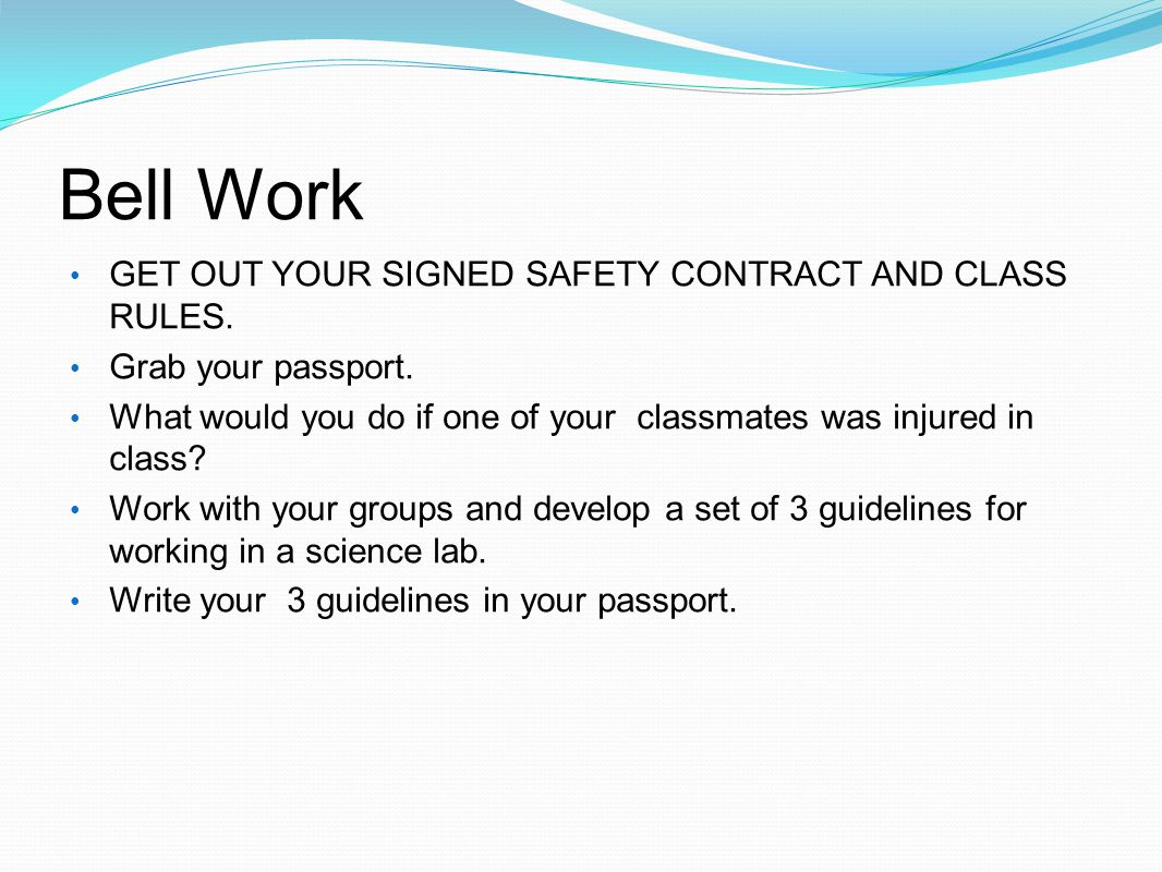 Bell Work GET OUT YOUR SIGNED SAFETY CONTRACT AND CLASS RULES.