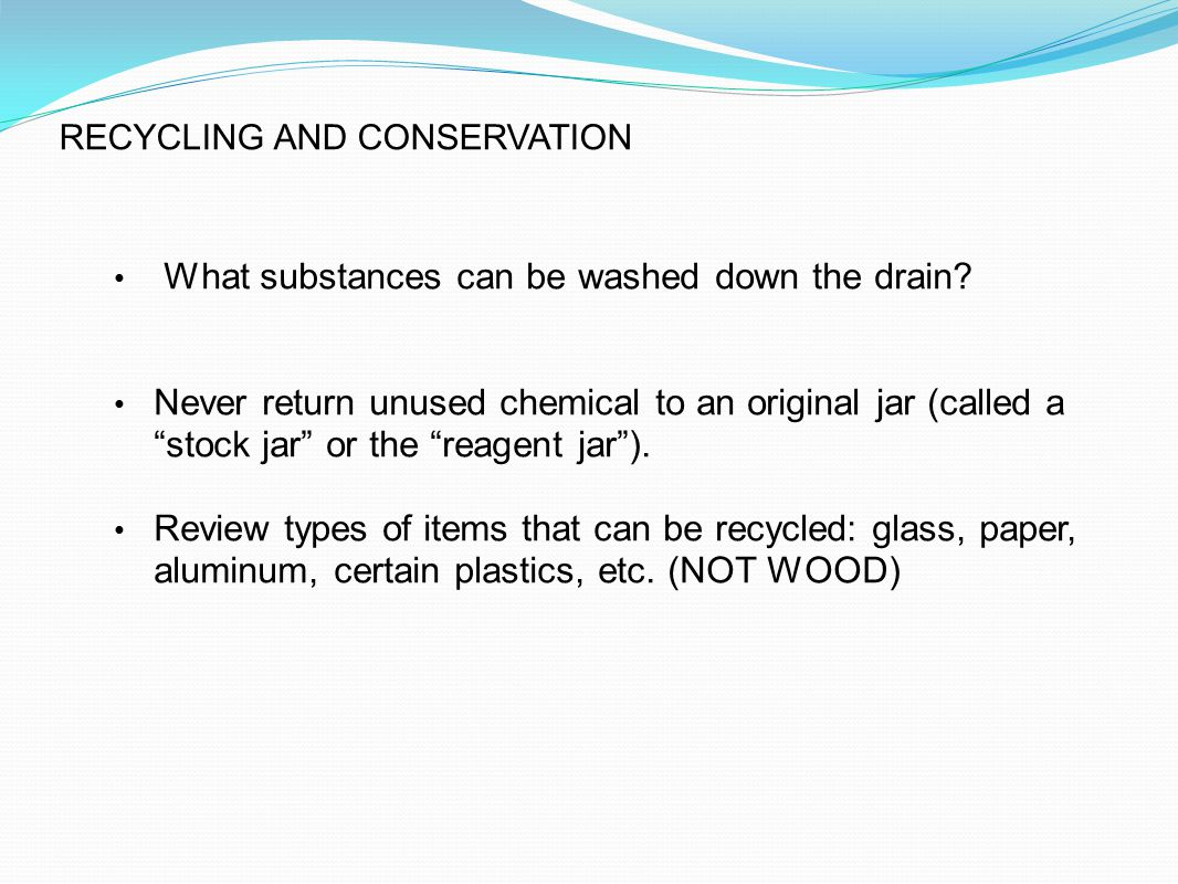 RECYCLING AND CONSERVATION What substances can be washed down the drain.