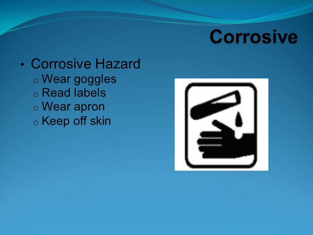 Corrosive Hazard o Wear goggles o Read labels o Wear apron o Keep off skin