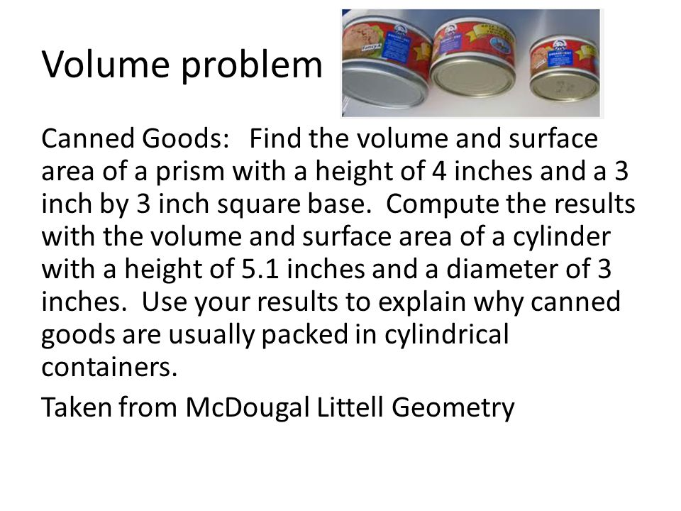 Volume problem Canned Goods: Find the volume and surface area of a prism with a height of 4 inches and a 3 inch by 3 inch square base.
