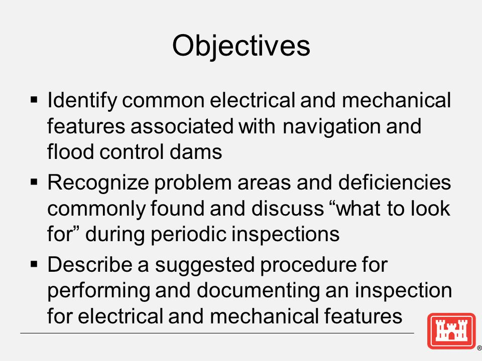 Overview  Importance of Inspections  Inspection preparation and documentation  Types of gates  Electrical distribution equipment  Emergency power systems  Gate and valve operating machinery  Cranes and hoists  Sump pumps