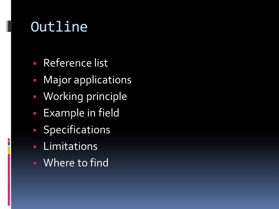 Outline  Reference list  Major applications  Working principle  Example in field  Specifications  Limitations  Where to find